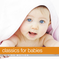 Classics For Babies (Early Childhood Stimulation, Education), Living Motion — сборник