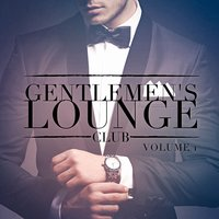 Gentlemen's Lounge Club, Vol. 1 (Listen to the Relaxing Sounds of Lounge Music) — Lounge