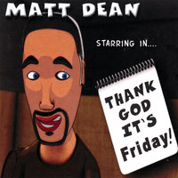Thank God It's Friday! — Matt Dean