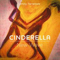 Cinderella New Wave — Jimmy Parramore