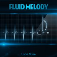 Fluid Melody — Lorie Stine