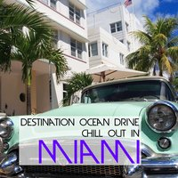Destination Ocean Drive - Chill Out In Miami — сборник