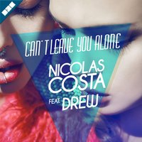 Can't Leave You Alone — Drew, Nicolas Costa