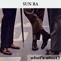 What's afoot ? — Sun Ra