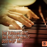 The Turbans and the Mellow-Kings Doo Wop Hits, Vol. 2 — The Turbans, The Mellokings