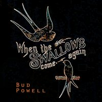 When The Swallows come again — Bud Powell