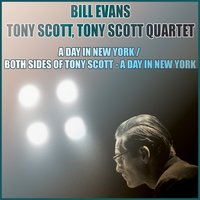 A Day in New York/Both Sides of Tony Scott — Bill Evans, Tony Scott, Tony Scott Quartet, Tony Scott Quartet, Tony Scott, Bill Evans