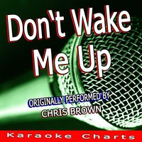 chris brown dont wake me up instrumental with hook Dearly beloved, if this love only exists in my dreams don't wake me up too much light in this window, don't wake me up only coffee no sugar, inside my cup if i wake and you're here still, give me a kiss i wasn't finished dreaming about your lips.