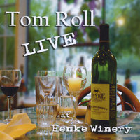 Live & at Henke Winery — Tom Roll