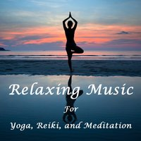 Relaxing and Healing Music for Yoga, Meditation, And Reiki — Yoga