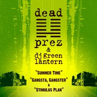 Summer Time / Gangsta, Gangster / $timulus Plan — Dead Prez & The Evil Genius DJ Green Lantern