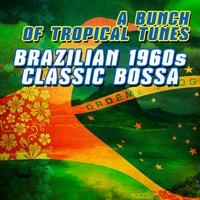 A Bunch Of Tropical Tunes - Brazilian 1960s Classic Bossa — сборник
