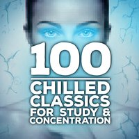 100 Chilled Classics for Study & Concentration — сборник