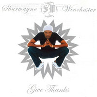 Give Thanks — Shurwayne Winchester