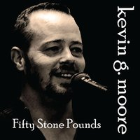 Fifty Stone Pounds — Kevin G Moore