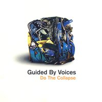 Do The Collapse — Guided By Voices