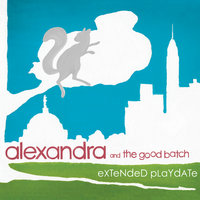 Extended Playdate — Alexandra and the Good Batch