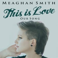This Is Love — Meaghan Smith