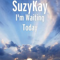 I'm Waiting Today — SuzyKay