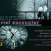 Previn: Brief Encounter — Patrick Summers, Nathan Gunn, Houston Grand Opera Orchestra, Kim Josephson, Elizabeth Futral, John Caird