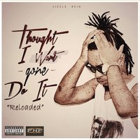Thought I Want Gone Do It (Reloaded) — Flyboy Jizzle