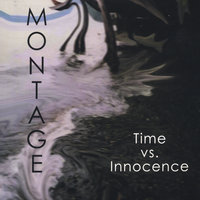 Time vs. Innocence — Montage