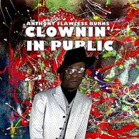 Clownin' In Public — Anthony Flawless Burns