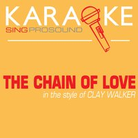 The Chain of Love (In the Style of Clay Walker) — Karaoke