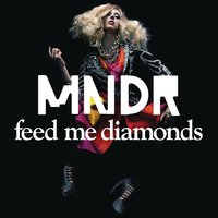 Feed Me Diamonds — MNDR
