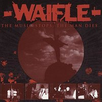 The Music Stops, The Man Dies — Waifle