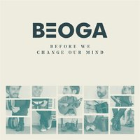 Before We Change Our Mind — Beoga