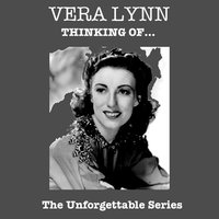 Thinking Of... - The Unforgettable Series — Vera Lynn