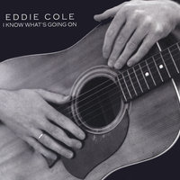 I know what's going on — Eddie Cole