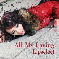 All My Loving — Lipselect