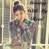 Messing With My Head — Piper Curda