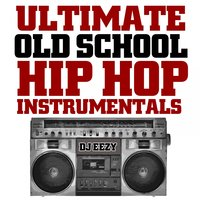 Ultimate Old School Hip Hop Instrumentals — DJ Eezy