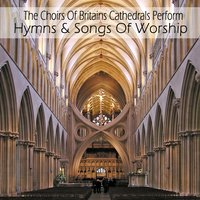 Hymns & Songs Of Worship — The Choirs Of Britains Cathedrals Perform