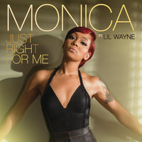 Just Right for Me — Monica, Lil Wayne