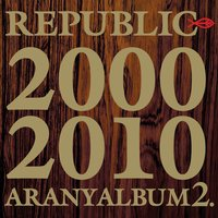 Aranyalbum 2. 2000-2010 — Republic