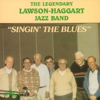 "The Legendary Lawson-Haggart Jazz Band ""Singin' the Blues"" — Bob Haggart, Yank Lawson, Yank Lawson and Bob Haggart"
