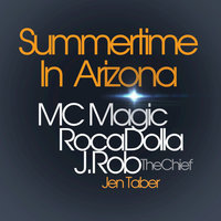 Summertime in Arizona — MC Magic, Roca Dolla, J.Rob, Jen Taber