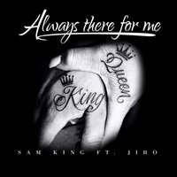 Always There for Me — JIRO, Sam King