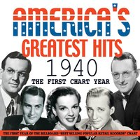 America's Greatest Hits 1940 - The First Chart Year — сборник