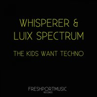 The Kids Want Techno — Luix Spectrum, WHispeRer
