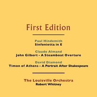 Paul Hindemith: Sinfonietta in E - Claude Almand: John Gilbert - A Steamboat Overture - David Diamond: Timon of Athens - A Portrait After Shakespeare — Пауль Хиндемит, The Louisville Orchestra, Robert Whitney, David Diamond, The Louisville Orchestra and Robert Whitney, Claude Almond