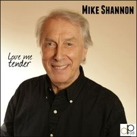 Love Me Tender — Mike Shannon