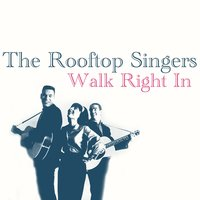 The Rooftop Singers Walk Right In
