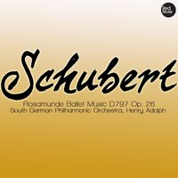 Schubert - Rosamunde Ballet Music D797 Op. 26 — South German Philharmonic Orchestra & Henry Adolph