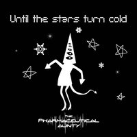 Until the Stars Turn Cold — The Pharmaceutical Aunty