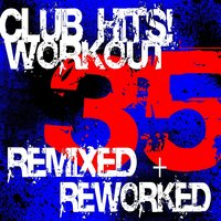 35 Club Hits! Workout - Remixed Reworked — Workout Remix Factory